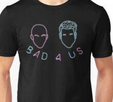 Bad 4 Us Unisex T-Shirt