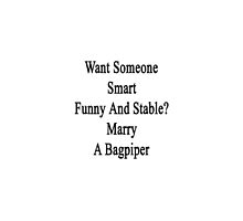 Want Someone Smart Funny And Stable? Marry A Bagpiper  by supernova23