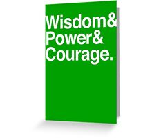 Wisdom & Power & Courage. Greeting Card