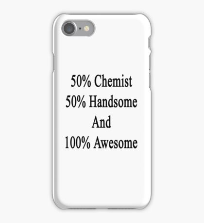 50% Chemist 50% Handsome And 100% Awesome  iPhone Case/Skin