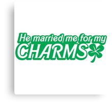 He married me for my charms Irish shamrocks Canvas Print