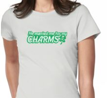 He married me for my charms Irish shamrocks Womens Fitted T-Shirt