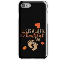 This Is What Im Thankful For Thanksgiving Maternity iPhone Case/Skin