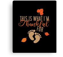 This Is What Im Thankful For Thanksgiving Maternity Canvas Print