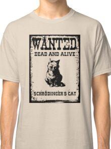 Schrödinger's cat WANTED poster Classic T-Shirt