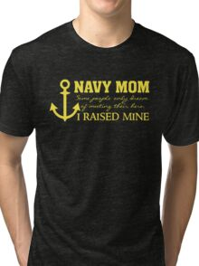 Navy Mom - Raised my Hero - Proud Parent of Armed Services Child Tri-blend T-Shirt