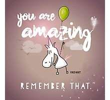 YOU ARE AMAZING - REMEMBER THAT Photographic Print