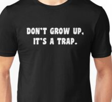 Don't Grow Up, It's A Trap white Unisex T-Shirt