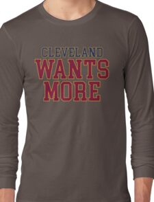 Cleveland Wants More Long Sleeve T-Shirt