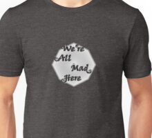Alice in Wonderland Quote We're All Mad Here  Unisex T-Shirt