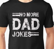 No more dad jokes - Funny Father's T Shirt Unisex T-Shirt