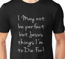 Not Perfect - Jesus thinks I'm to Die For - Christian Unisex T-Shirt