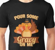 Pour Some Gravy On Me Thanksgiving Funny Turkey Day Unisex T-Shirt