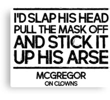 Conor McGregor UFC MMA Champion talking about clowns Canvas Print