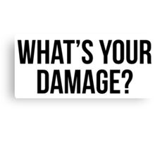 What's Your Damage? Canvas Print