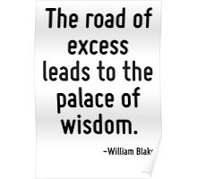 The road of excess leads to the palace of wisdom. Poster