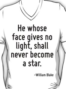 He whose face gives no light, shall never become a star. T-Shirt