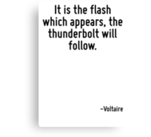 It is the flash which appears, the thunderbolt will follow. Canvas Print