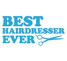 BEST HAIRDRESSER EVER Photographic Print