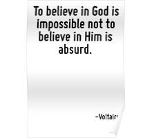 To believe in God is impossible not to believe in Him is absurd. Poster