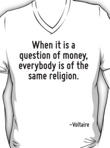 When it is a question of money, everybody is of the same religion. T-Shirt