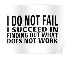 I Do Not Fail. I Succeed In Finding Out What Does Not Work Poster