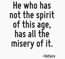 He who has not the spirit of this age, has all the misery of it. by Quotr