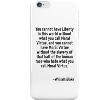 You cannot have Liberty in this world without what you call Moral Virtue, and you cannot have Moral Virtue without the slavery of that half of the human race who hate what you call Moral Virtue. iPhone Case/Skin