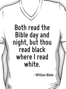 Both read the Bible day and night, but thou read black where I read white. T-Shirt