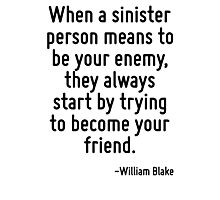 When a sinister person means to be your enemy, they always start by trying to become your friend. Photographic Print