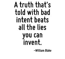 A truth that's told with bad intent beats all the lies you can invent. Photographic Print