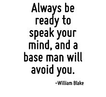 Always be ready to speak your mind, and a base man will avoid you. Photographic Print