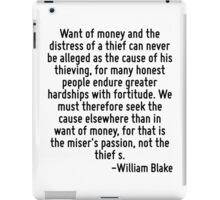 Want of money and the distress of a thief can never be alleged as the cause of his thieving, for many honest people endure greater hardships with fortitude. We must therefore seek the cause elsewhere iPad Case/Skin