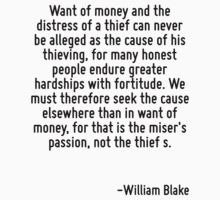 Want of money and the distress of a thief can never be alleged as the cause of his thieving, for many honest people endure greater hardships with fortitude. We must therefore seek the cause elsewhere by Quotr