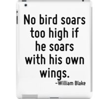 No bird soars too high if he soars with his own wings. iPad Case/Skin