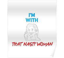 I'M WITH THAT NASTY WOMAN T-SHIRT Poster
