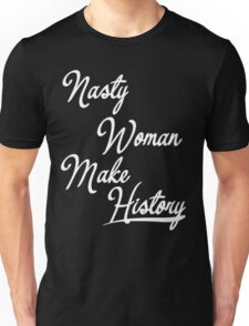 NASTY WOMAN MAKE HISTORY T-SHIRT CLASSIC Unisex T-Shirt