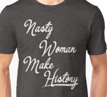 NASTY WOMAN MAKE HISTORY T-SHIRT CLASSIC Unisex T-Shirt