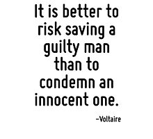 It is better to risk saving a guilty man than to condemn an innocent one. Photographic Print