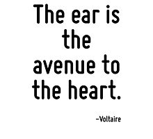 The ear is the avenue to the heart. Photographic Print