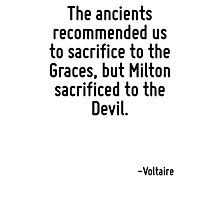 The ancients recommended us to sacrifice to the Graces, but Milton sacrificed to the Devil. Photographic Print