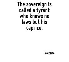 The sovereign is called a tyrant who knows no laws but his caprice. Photographic Print