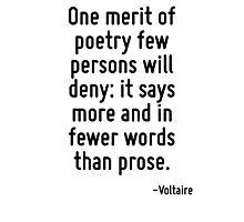 One merit of poetry few persons will deny: it says more and in fewer words than prose. Photographic Print