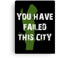 You Have Failed This City  Canvas Print