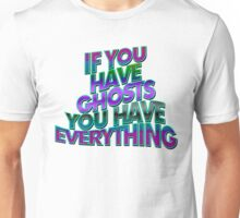 IF YOU HAVE GHOSTS . . . - super cool colors Unisex T-Shirt