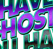 IF YOU HAVE GHOSTS . . . - super cool colors Sticker