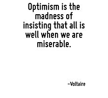 Optimism is the madness of insisting that all is well when we are miserable. Photographic Print