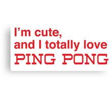I'm cute, and I totally love ping pong Canvas Print