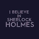 I believe in Sherlock Holmes by Summer Iscoming