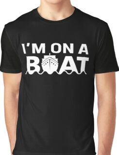 Im On A Boat Graphic T-Shirt